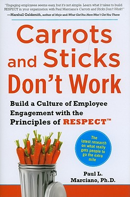 Carrots and Sticks Don't Work By Marciano, Paul L.