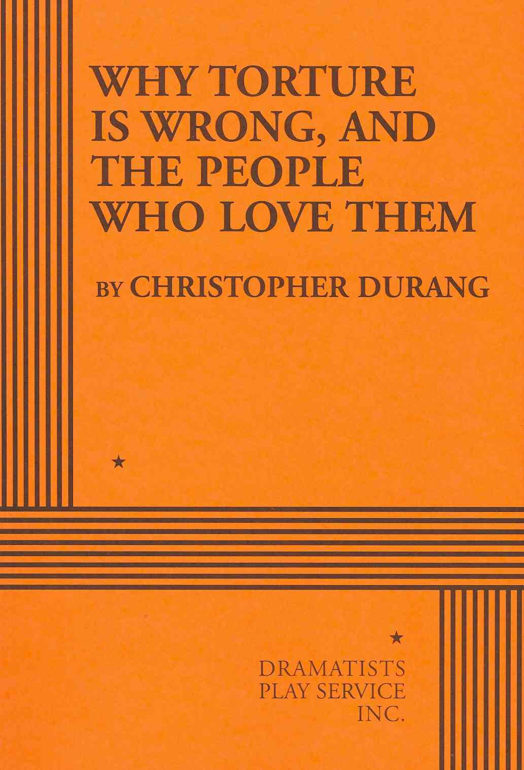 Why Torture Is Wrong, and the People Who Love Them By Durang, Christopher