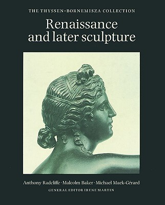 Renaissance and Later Sculpture With Works of Art in Bronze By Radcliffe, Anthony/ Baker, Malcolm/ Maek-Gerard, Michael